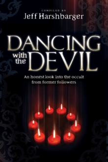 Dancing with the Devil : An Honest Look Into the Occult from Former Followers, Paperback / softback Book