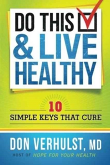 Do This & Live Healthy : 10 Simple Keys That Cure, Paperback Book