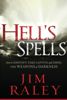 Hell's Spells : How to Indentify, Take Captive, and Dispel the Weapons of Darkness, Paperback Book