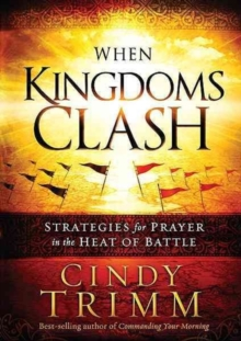 When Kingdoms Clash : Strategies for Prayer in the Heat of Battle, Hardback Book
