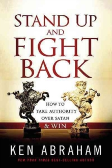 Stand Up and Fight Back : How to Take Authority Over Satan & Win, Paperback Book