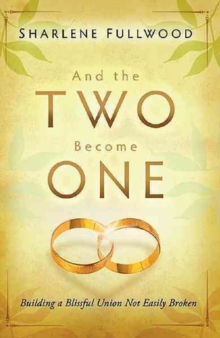 And the Two Become One : Building a Blissful Union Not Easily Broken, Paperback Book