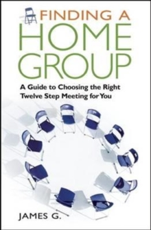 Finding a Home Group : A Guide to Choosing the Right Twelve Step Meeting for You, Paperback / softback Book