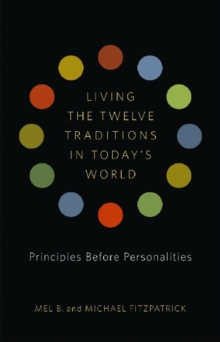 Living the Twelve Traditions in Today's World : Principles Over Personality, Mixed media product Book