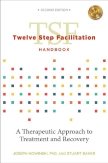 Twelve Step Facilitation Handbook without CE Test : A Therapeutic Approach to Treatment and Recovery, Paperback / softback Book
