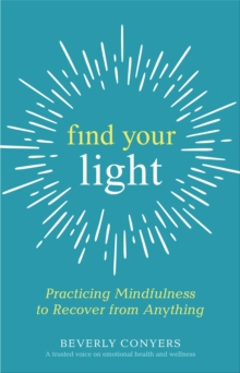 Find Your Light : Practicing Mindfulness to Recover from Anything, EPUB eBook