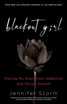 Blackout Girl : Tracing My Scars from Addiction and Sexual Assault, With New and Updated Content for the #MeToo Era, EPUB eBook