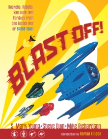 Blast Off!: Rockets, Robots, Ray Guns, And Rarities From The Golden Age Of Space Toys, Paperback / softback Book
