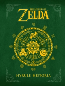 Legend Of Zelda, The: Hyrule Historia, Hardback Book