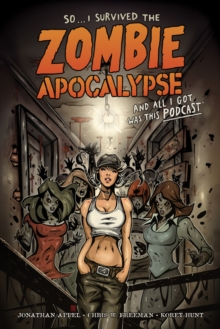 So...i Survived The Zombie Apocalypse And All I Got Was This Podcast, Paperback / softback Book