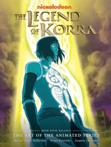 The Legend Of Korra : The Art of the Animated Series - Book Four: Balance, Hardback Book