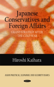 Japanese Conservatives & Foreign Affairs : Grand Strategy after the Cold War, Hardback Book