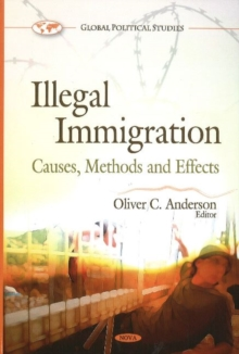 Illegal Immigration : Causes, Methods & Effects, Hardback Book