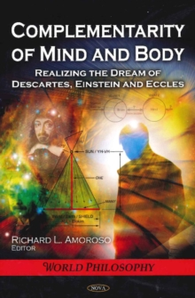 Complementarity of Mind & Body : Realizing the Dream of Descartes, Einstein & Eccles, Hardback Book