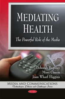 Mediating Health : The Powerful Role of the Media, Paperback / softback Book