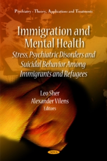 Immigration & Mental Health : Stress, Psychiatric Disorders & Suicidal Behavior Among Immigrants & Refugees, Hardback Book