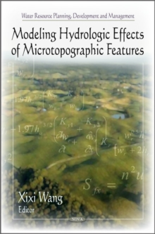 Modeling Hydrologic Effects of Microtopographic Features, Hardback Book