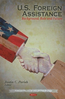 U.S. Foreign Assistance : Background, Role & Future, Hardback Book