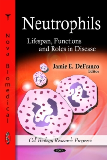 Neutrophils : Lifespan, Functions & Roles in Disease, Hardback Book