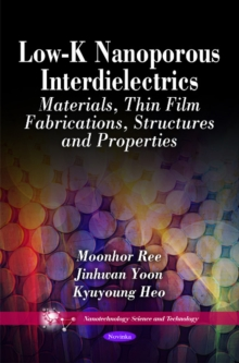 Low-K Nanoporous Interdielectrics : Materials, Thin Film Fabrications, Structures & Properties, Paperback / softback Book