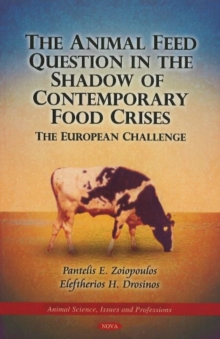 Animal Feed Question in the Shadow of Contemporary Food Crises : The European Challenge, Hardback Book