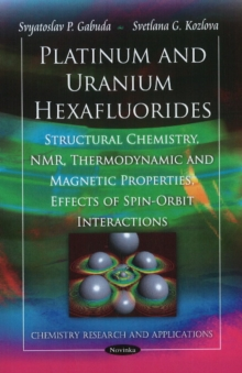 Platinum & Uranium Hexafluorides : Structural Chemistry, NMR, Thermodynamic & Magnetic Properties, Effects of Spin-Orbit Interactions, Hardback Book