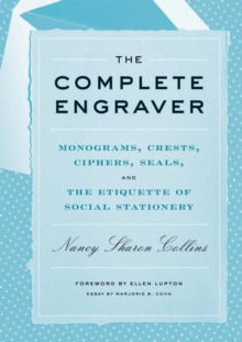 The Complete Engraver : A Guide to Monograms, Crests, Ciphers, Seals, and the Etiquette and History of Social Stationery, Hardback Book