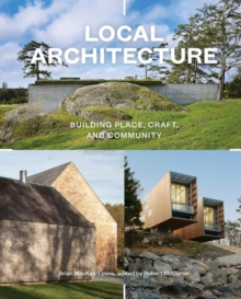 Local Architecture : A Return to Place, Craft, and Community, Hardback Book