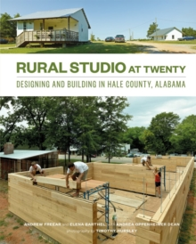 Rural Studio at Twenty : Designing and Building in Hale County, Alabama, Hardback Book