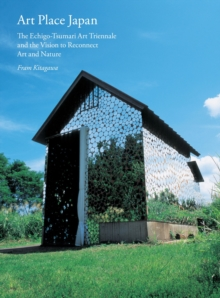 Art Place Japan: The Echigo-Tsumari Triennale and the Vision to Reconnect Art and Nature, Paperback / softback Book