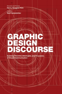 Graphic Design Discourse : Evolving Theories, Ideologies, and Processes of Visual Communication, Paperback / softback Book