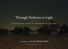 Through Darkness to Light : Photographs Along the Underground Railroad, Hardback Book