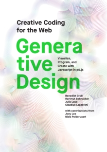 Generative Design : Visualize, Program, and Create with JavaScript in p5.js, Paperback / softback Book
