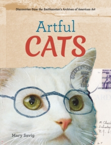 Artful Cats : Discoveries from the Smithsonian's Archives of American art, Hardback Book