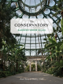 The Conservatory : A Celebration of Architecture, Nature, and Light, Hardback Book