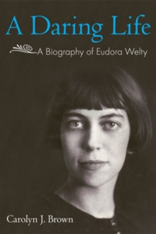 A Daring Life : A Biography of Eudora Welty, Hardback Book