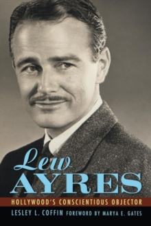 Lew Ayres : Hollywood's Conscientious Objector, Hardback Book