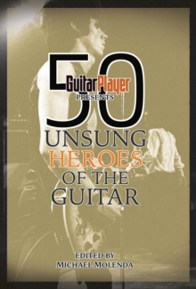 Guitar Player Presents 50 Unsung Heroes Of The Guitar Bam Bk, Paperback / softback Book