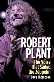 Robert Plant : The Voice That Sailed the Zeppelin, Hardback Book