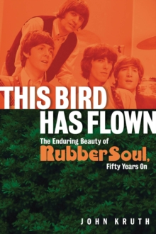 This Bird Has Flown : The Enduring Beauty of Rubber Soul, Fifty Years On, Paperback / softback Book