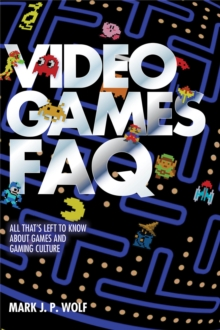 Video Games FAQ : All That's Left to Know About Games and Gaming Culture, Paperback Book