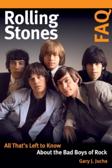 Rolling Stones FAQ : All That's Left to Know About the Bad Boys of Rock, Paperback / softback Book
