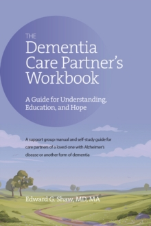 The Dementia Care Partner's Workbook : A Guide for Understanding, Education, and Hope, Paperback / softback Book