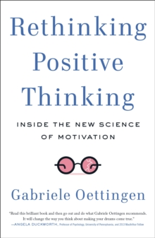 Rethinking Positive Thinking : Inside the New Science of Motivation, Paperback / softback Book