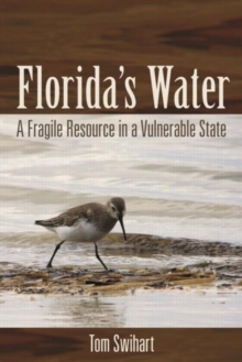 Florida's Water : A Fragile Resource in a Vulnerable State, Hardback Book