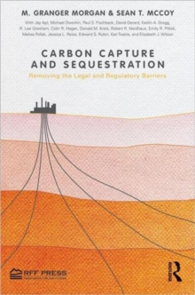 Carbon Capture and Sequestration : Removing the Legal and Regulatory Barriers, Hardback Book