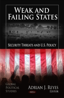 Weak & Failing States : Security Threats & U.S. Policy, Hardback Book