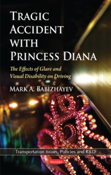 Tragic Accident with Princess Diana : The Effects of Glare & Visual Disability on Driving, Paperback / softback Book