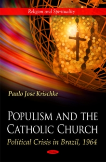 Populism & the Catholic Church : Political Crisis in Brazil, 1964, Hardback Book