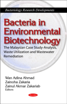 Bacteria in Environmental Biotechnology : The Malaysian Case Study-Analysis, Waste Utilization & Wastewater Remediation, Paperback Book